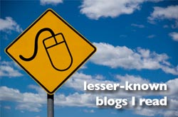Lesser-known blogs I read